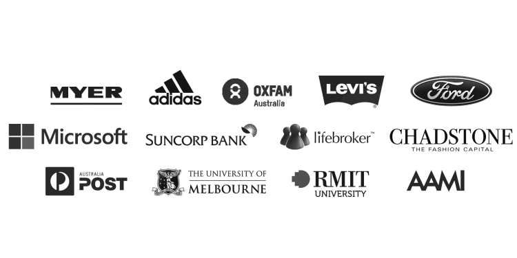 Myer, Adidas, Oxfam, Levi's, Ford, Microsoft, Suncorp Bank, Lifebroker, Chadstone, Australia Post, The University of Melbourne, RMIT University, AAMI and more.